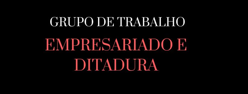 Seminário Nacional Empresariado e Ditadura no Brasil